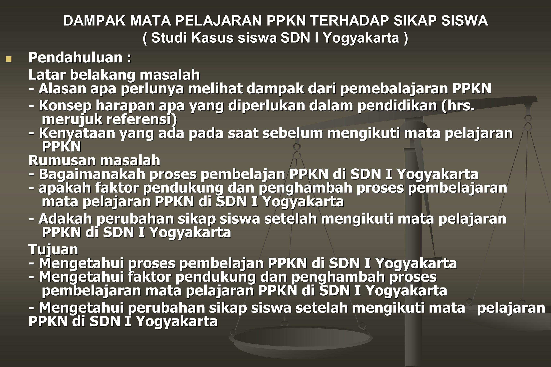 DAMPAK MATA PELAJARAN PPKN TERHADAP SIKAP SISWA ( Studi Kasus siswa SDN I Yogyakarta )