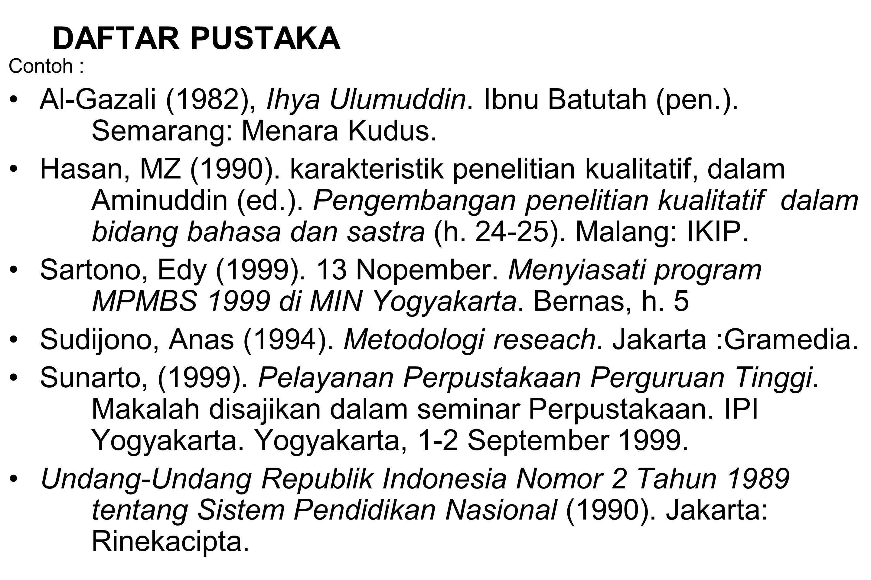 DAFTAR PUSTAKA Contoh : Al-Gazali (1982), Ihya Ulumuddin. Ibnu Batutah (pen.). Semarang: Menara Kudus.