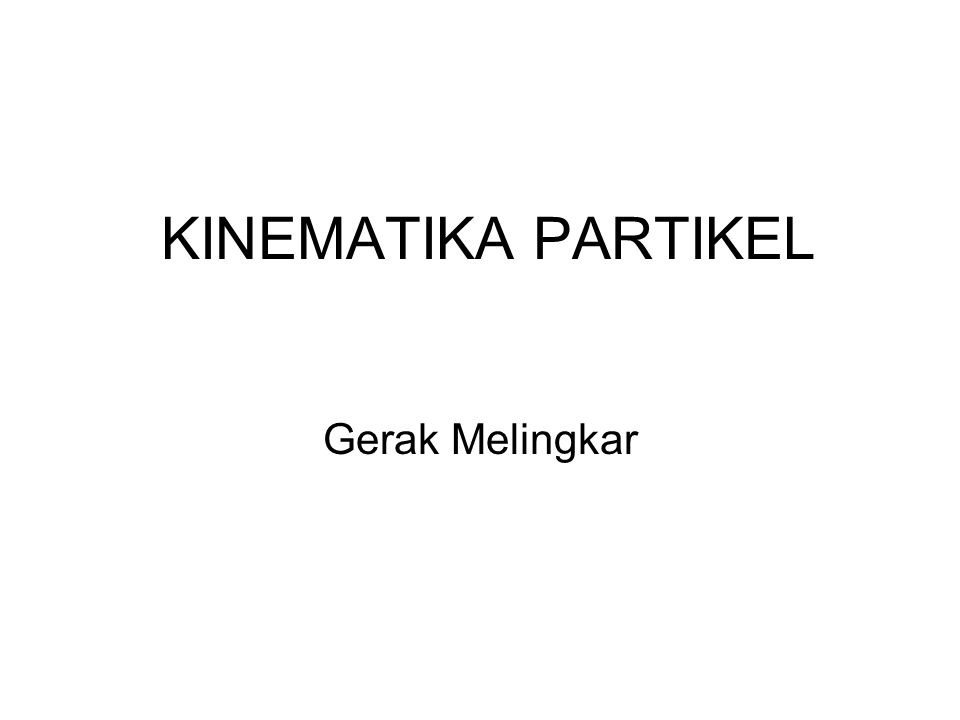 4/5/2017 KINEMATIKA PARTIKEL Gerak Melingkar