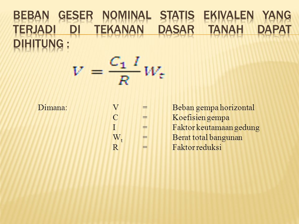 Beban geser nominal statis ekivalen yang terjadi di tekanan dasar tanah dapat dihitung :