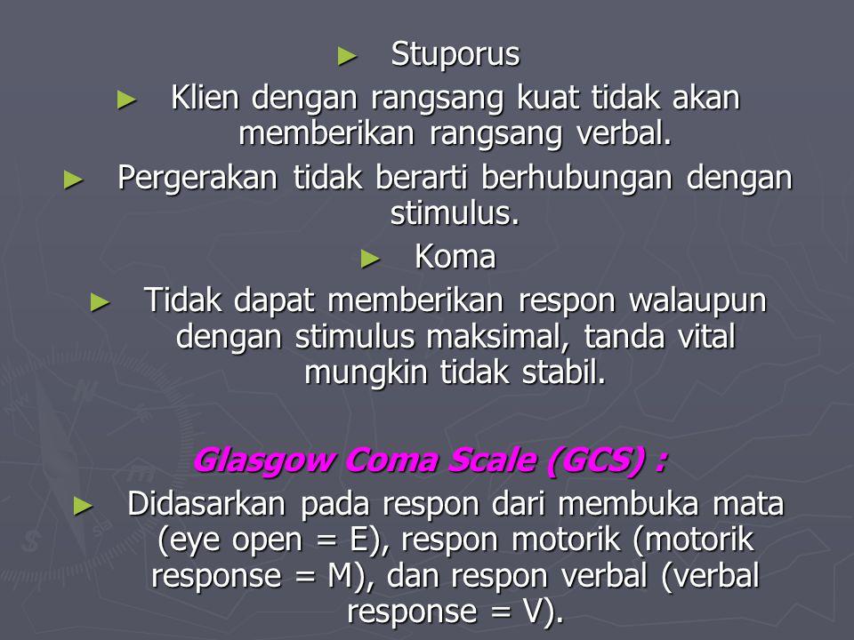 Klien dengan rangsang kuat tidak akan memberikan rangsang verbal.