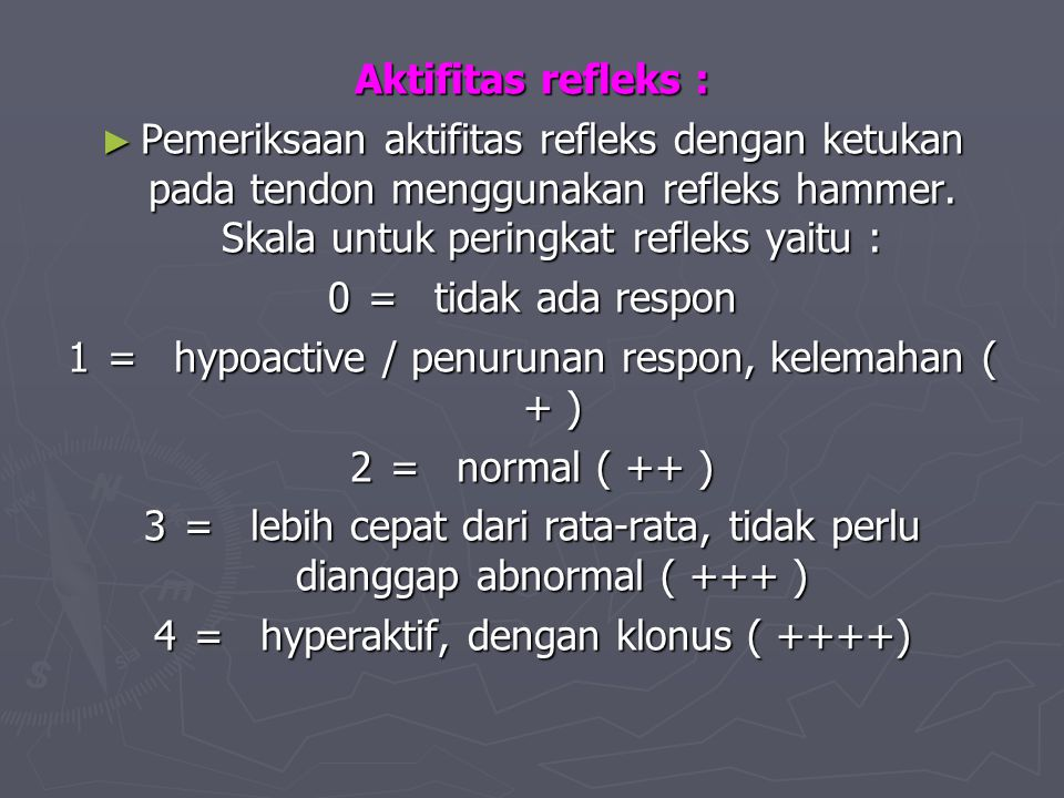 1 = hypoactive / penurunan respon, kelemahan ( + ) 2 = normal ( ++ )