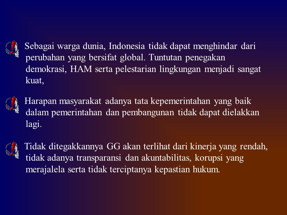 Sebagai warga dunia, Indonesia tidak dapat menghindar dari perubahan yang bersifat global. Tuntutan penegakan demokrasi, HAM serta pelestarian lingkungan menjadi sangat kuat,
