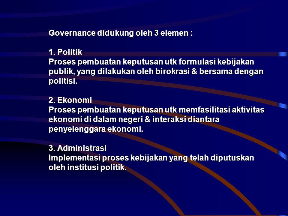 Governance didukung oleh 3 elemen :