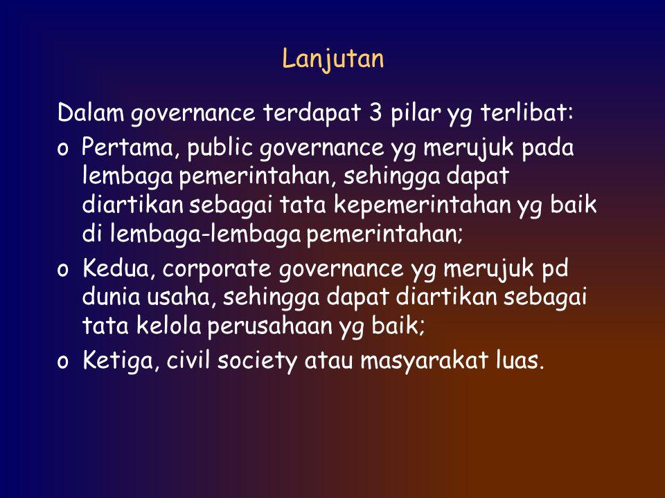 Lanjutan Dalam governance terdapat 3 pilar yg terlibat: