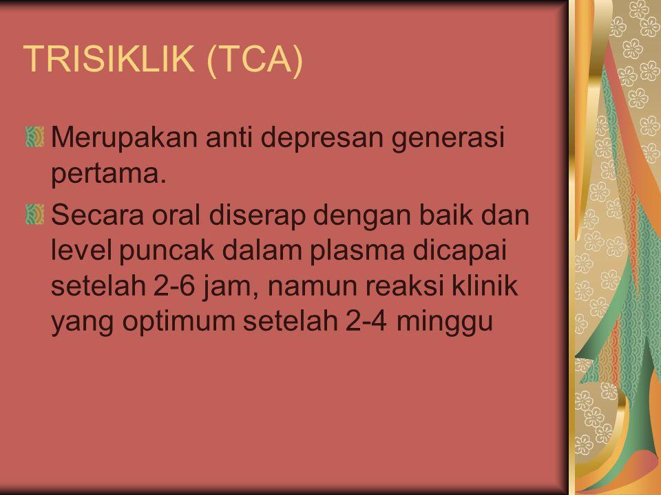 TRISIKLIK (TCA) Merupakan anti depresan generasi pertama.