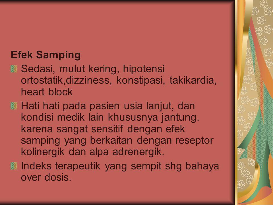 Efek Samping Sedasi, mulut kering, hipotensi ortostatik,dizziness, konstipasi, takikardia, heart block.