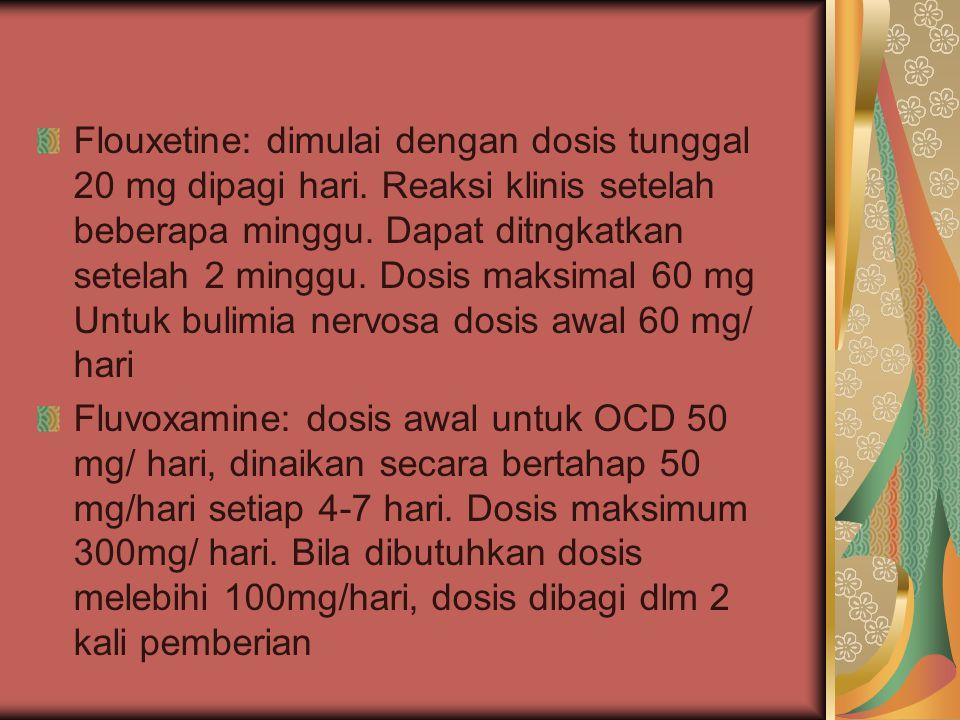 Flouxetine: dimulai dengan dosis tunggal 20 mg dipagi hari
