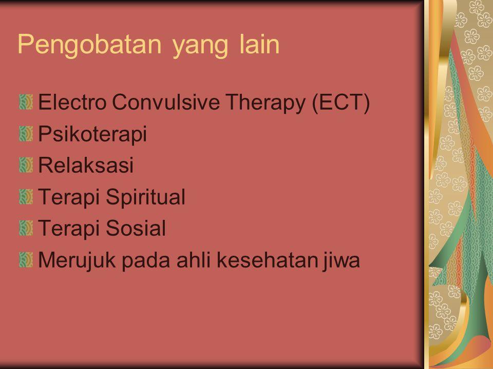 Pengobatan yang lain Electro Convulsive Therapy (ECT) Psikoterapi