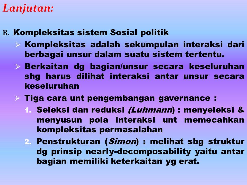 Lanjutan: B. Kompleksitas sistem Sosial politik. Kompleksitas adalah sekumpulan interaksi dari berbagai unsur dalam suatu sistem tertentu.
