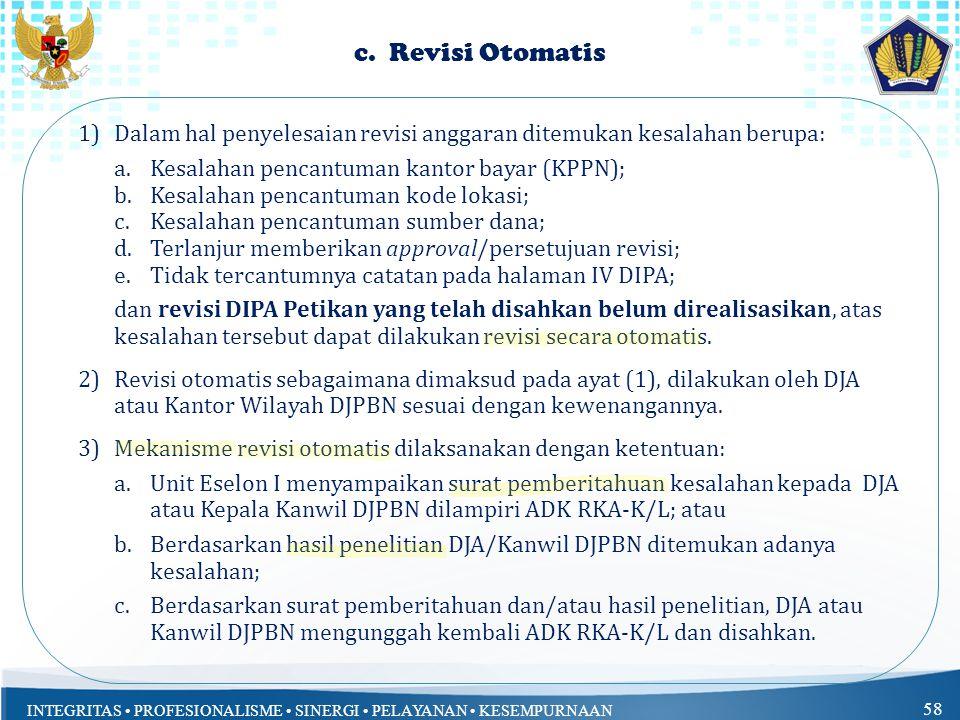 c. Revisi Otomatis Dalam hal penyelesaian revisi anggaran ditemukan kesalahan berupa: Kesalahan pencantuman kantor bayar (KPPN);