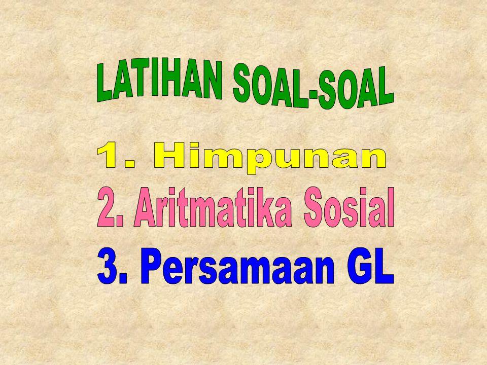 LATIHAN SOAL-SOAL 1. Himpunan 2. Aritmatika Sosial 3. Persamaan GL