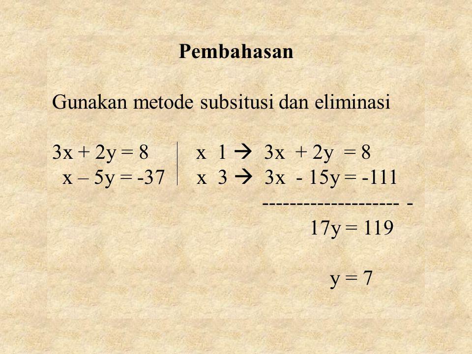Pembahasan Gunakan metode subsitusi dan eliminasi. 3x + 2y = 8 x 1  3x + 2y = 8. x – 5y = -37 x 3  3x - 15y = -111.