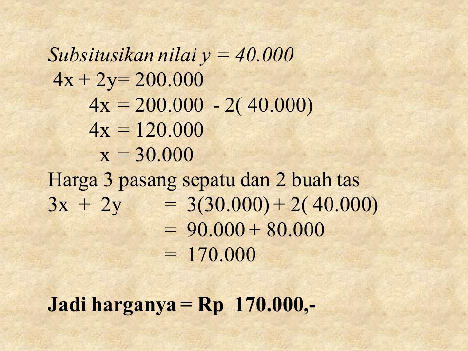 Subsitusikan nilai y = 40.000 4x + 2y = 200.000. 4x = 200.000 - 2( 40.000) 4x = 120.000. x = 30.000.
