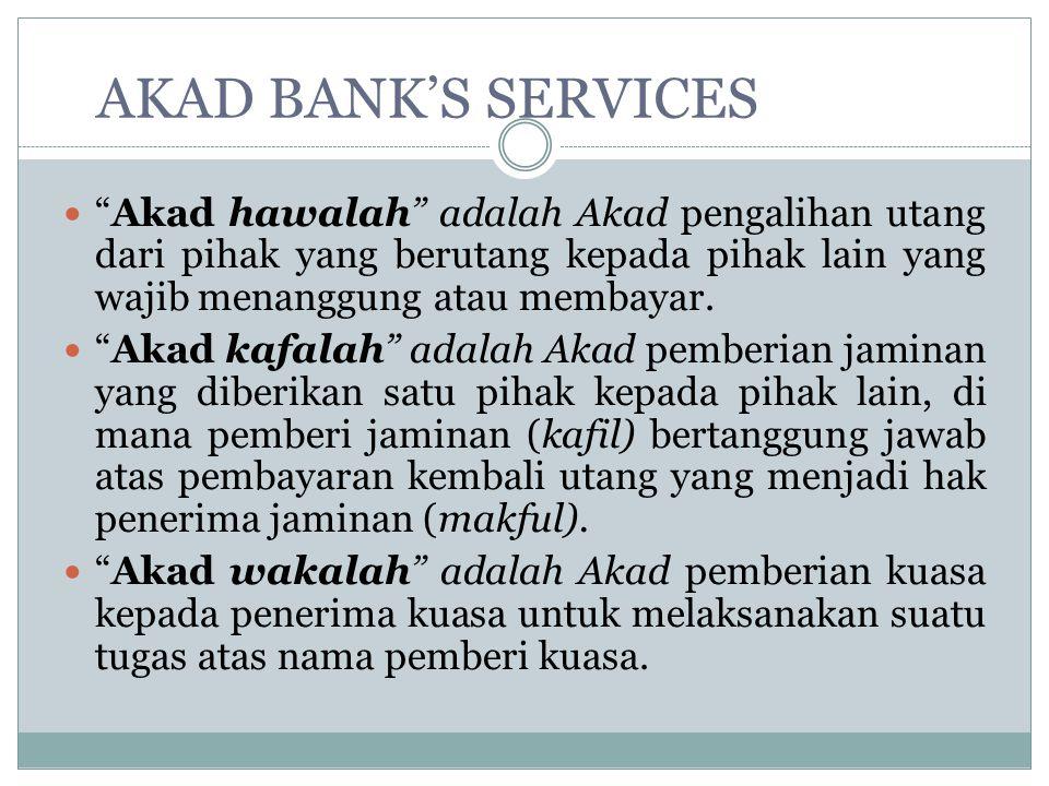 AKAD BANK'S SERVICES Akad hawalah adalah Akad pengalihan utang dari pihak yang berutang kepada pihak lain yang wajib menanggung atau membayar.