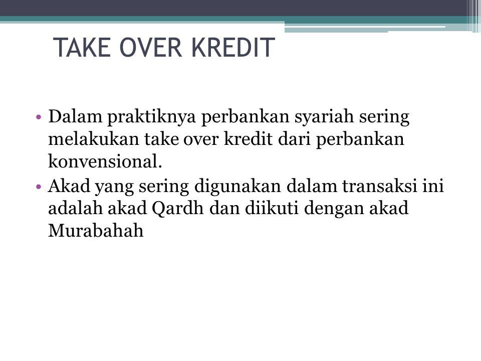 TAKE OVER KREDIT Dalam praktiknya perbankan syariah sering melakukan take over kredit dari perbankan konvensional.