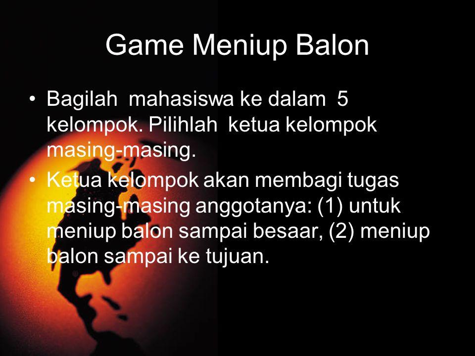 Game Meniup Balon Bagilah mahasiswa ke dalam 5 kelompok. Pilihlah ketua kelompok masing-masing.