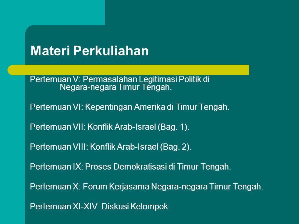 Materi Perkuliahan Pertemuan V: Permasalahan Legitimasi Politik di Negara-negara Timur Tengah. Pertemuan VI: Kepentingan Amerika di Timur Tengah.