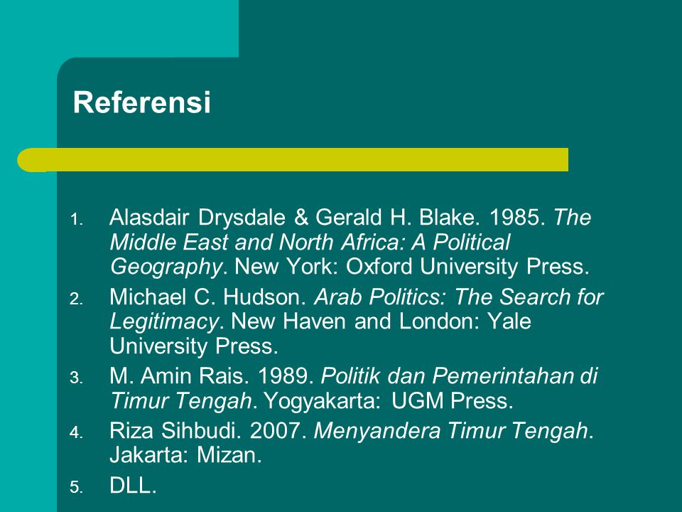 Referensi Alasdair Drysdale & Gerald H. Blake. 1985. The Middle East and North Africa: A Political Geography. New York: Oxford University Press.