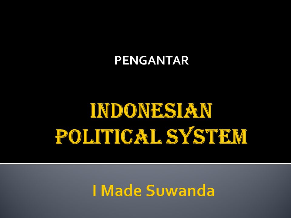 IndoNEsian political system I Made Suwanda
