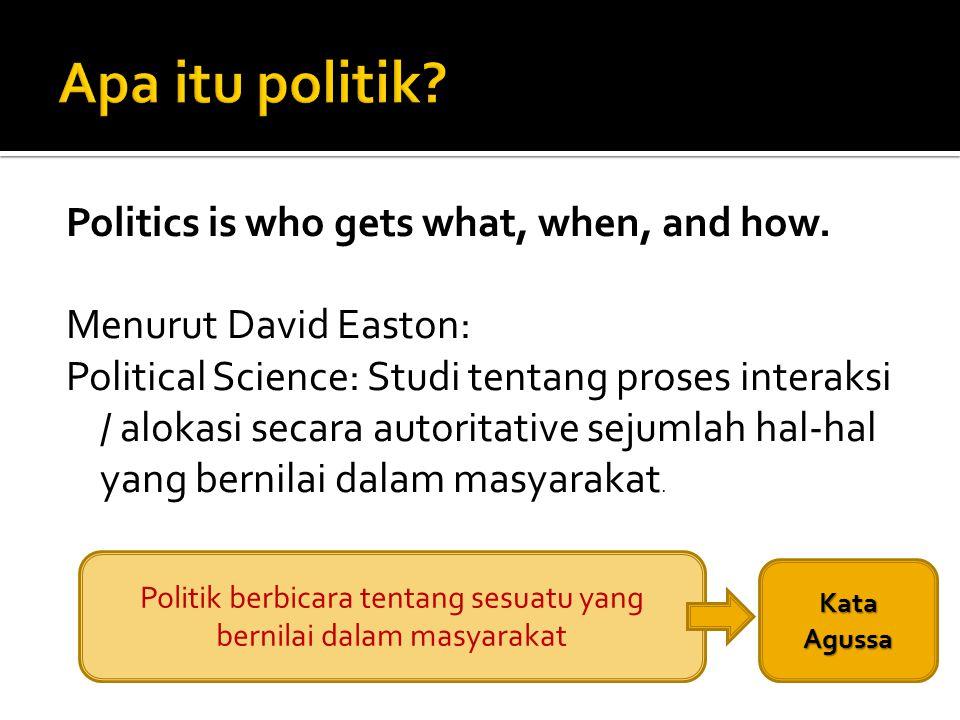 Politik berbicara tentang sesuatu yang bernilai dalam masyarakat