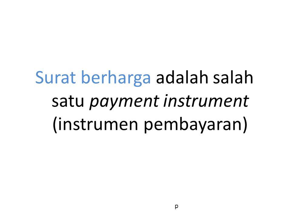 Surat berharga adalah salah satu payment instrument (instrumen pembayaran)