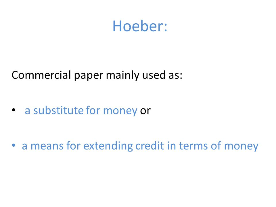 Hoeber: Commercial paper mainly used as: a substitute for money or