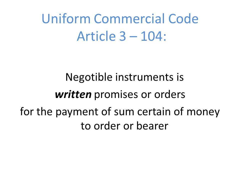 Uniform Commercial Code Article 3 – 104: