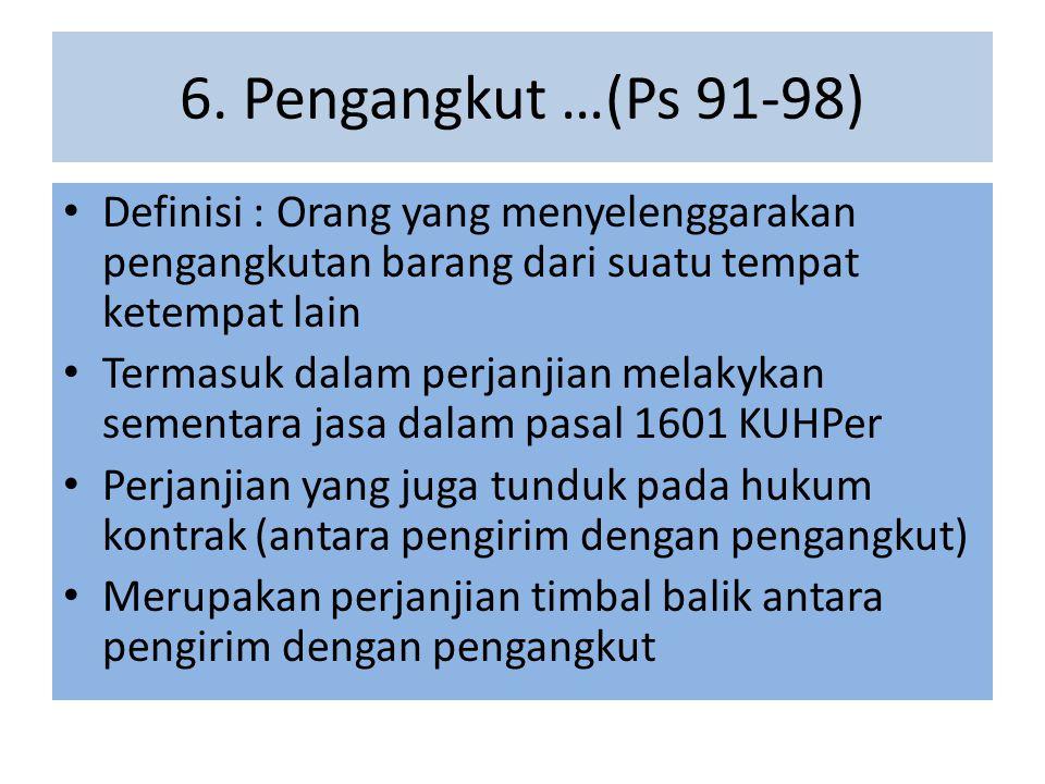 6. Pengangkut …(Ps 91-98) Definisi : Orang yang menyelenggarakan pengangkutan barang dari suatu tempat ketempat lain.