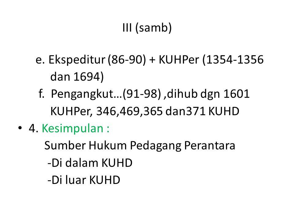 III (samb) e. Ekspeditur (86-90) + KUHPer (1354-1356. dan 1694) f. Pengangkut…(91-98) ,dihub dgn 1601.