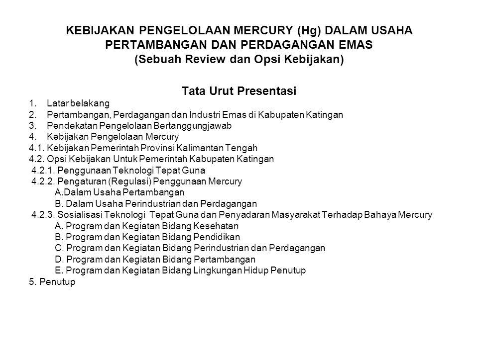 KEBIJAKAN PENGELOLAAN MERCURY (Hg) DALAM USAHA PERTAMBANGAN DAN PERDAGANGAN EMAS (Sebuah Review dan Opsi Kebijakan)