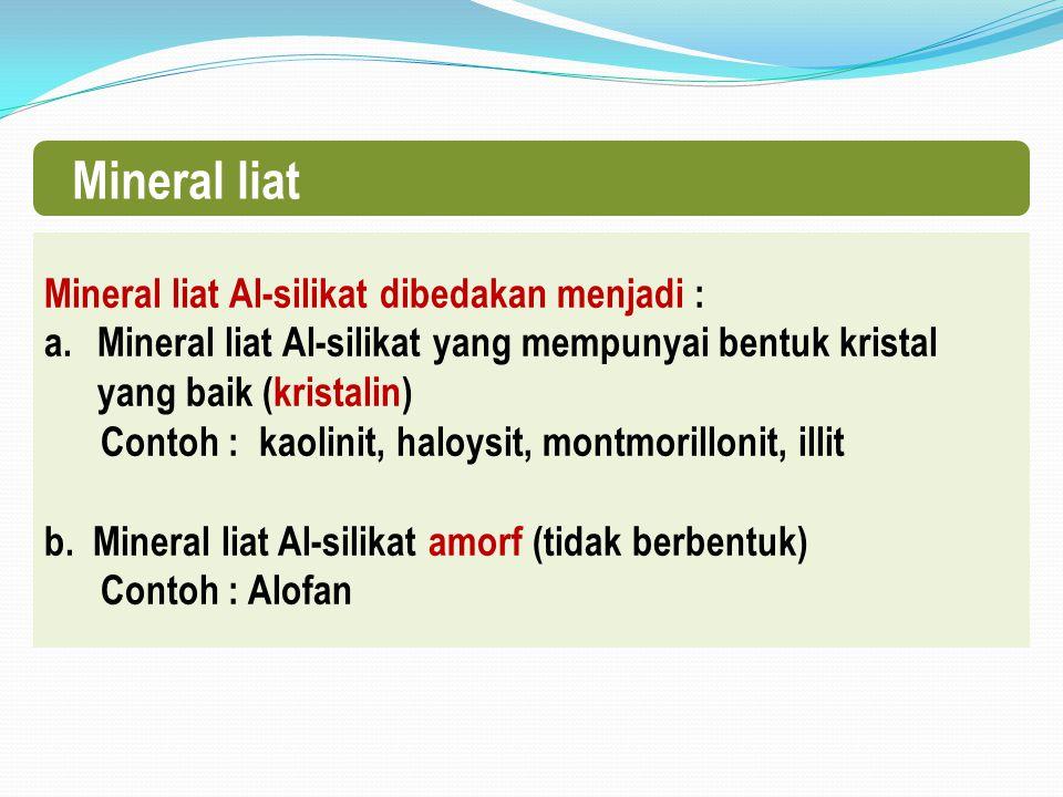 Mineral liat Mineral liat Al-silikat dibedakan menjadi :