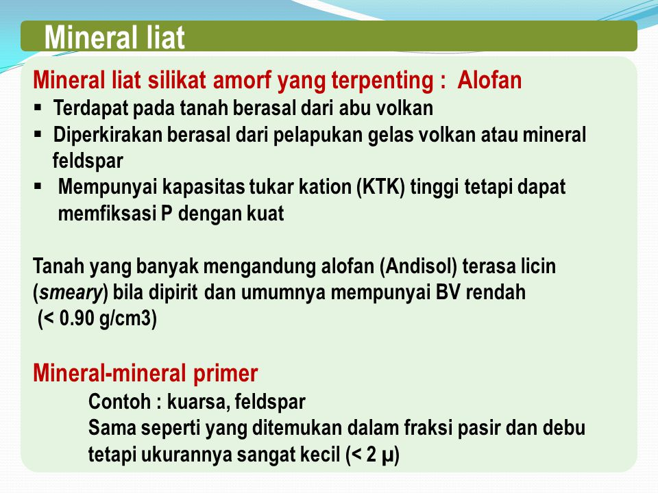 Mineral liat Mineral liat silikat amorf yang terpenting : Alofan