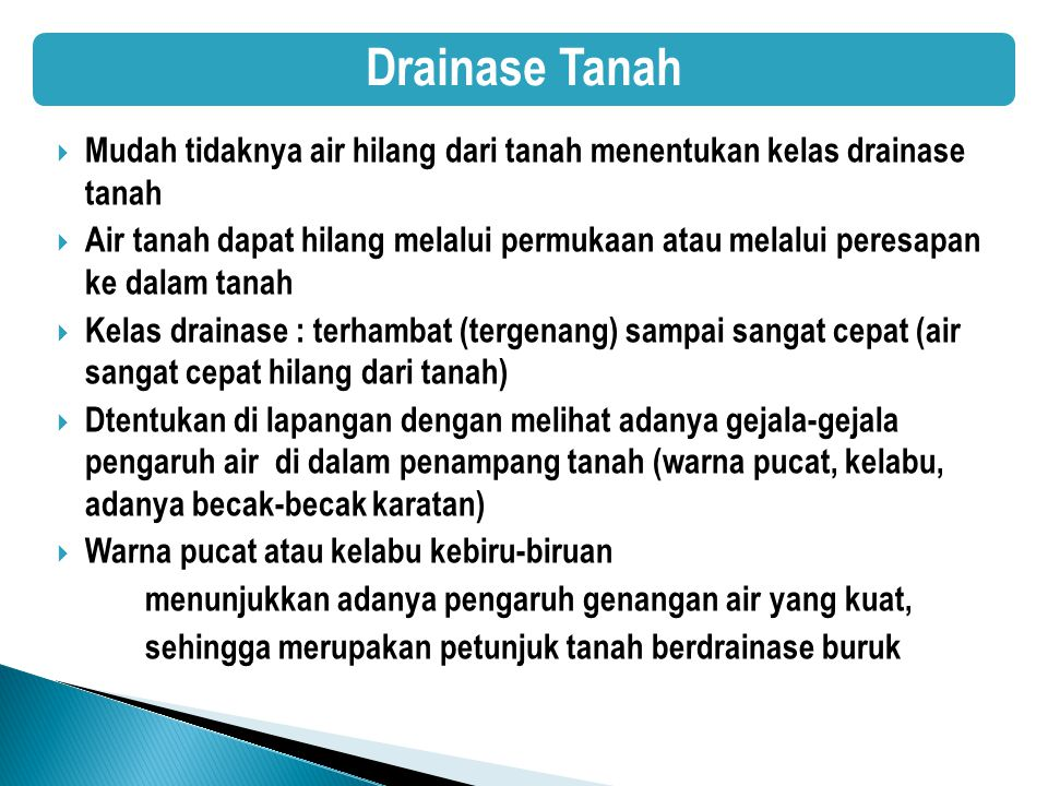 Drainase Tanah Mudah tidaknya air hilang dari tanah menentukan kelas drainase tanah.