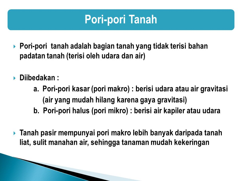 Pori-pori Tanah Pori-pori tanah adalah bagian tanah yang tidak terisi bahan padatan tanah (terisi oleh udara dan air)