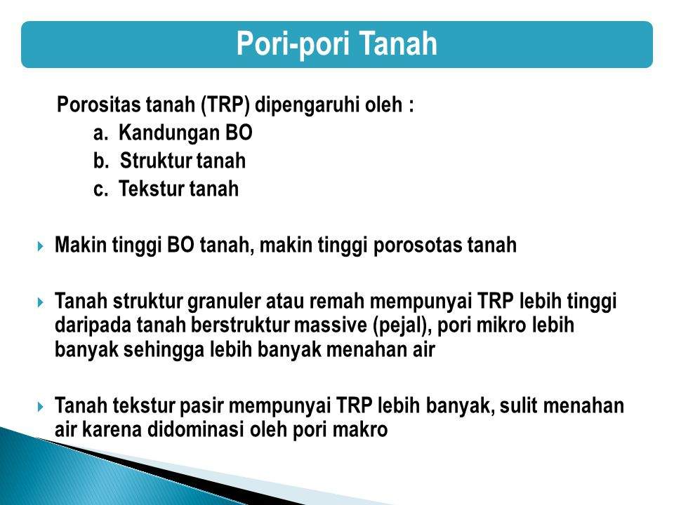 Pori-pori Tanah Porositas tanah (TRP) dipengaruhi oleh :