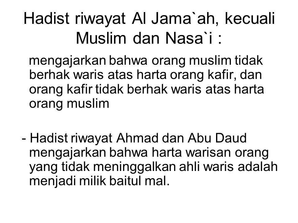 Hadist riwayat Al Jama`ah, kecuali Muslim dan Nasa`i :