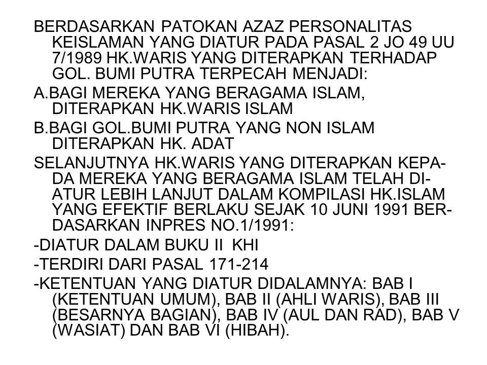 BERDASARKAN PATOKAN AZAZ PERSONALITAS KEISLAMAN YANG DIATUR PADA PASAL 2 JO 49 UU 7/1989 HK.WARIS YANG DITERAPKAN TERHADAP GOL. BUMI PUTRA TERPECAH MENJADI: