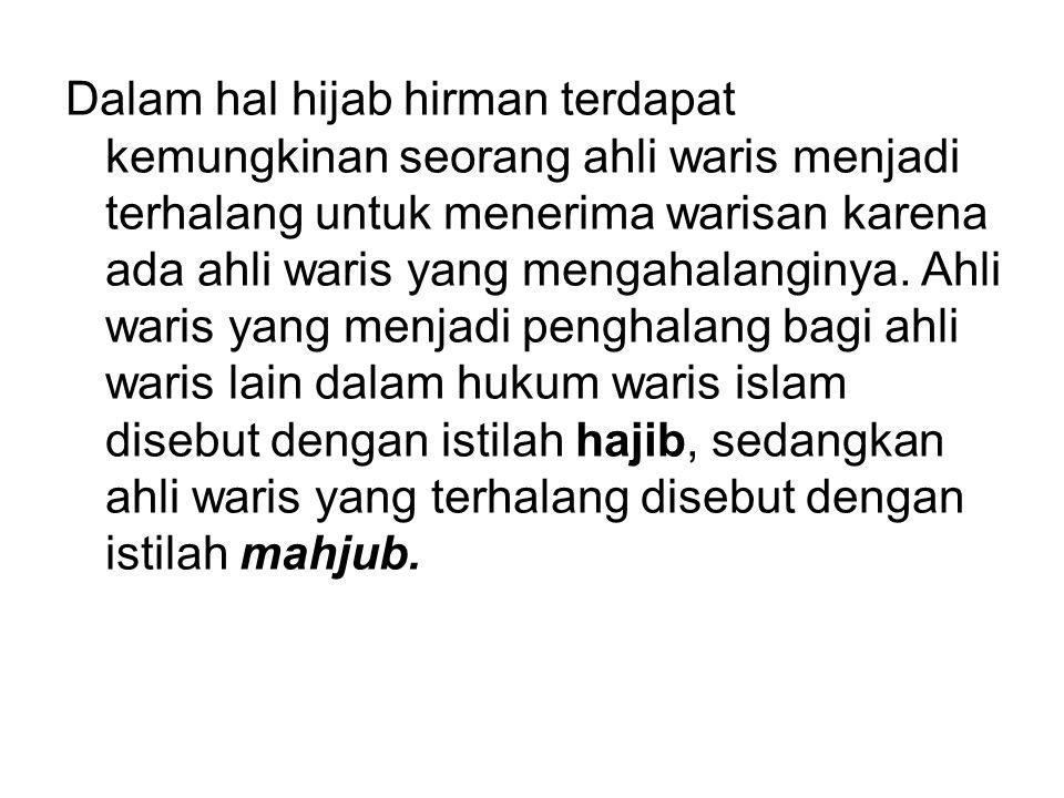Dalam hal hijab hirman terdapat kemungkinan seorang ahli waris menjadi terhalang untuk menerima warisan karena ada ahli waris yang mengahalanginya.