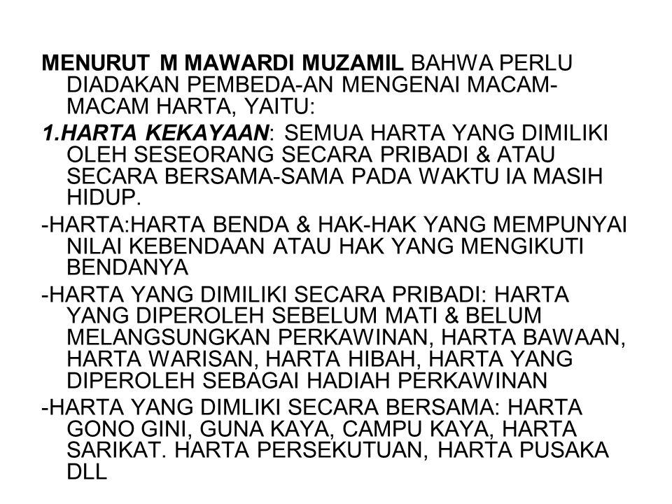MENURUT M MAWARDI MUZAMIL BAHWA PERLU DIADAKAN PEMBEDA-AN MENGENAI MACAM-MACAM HARTA, YAITU: