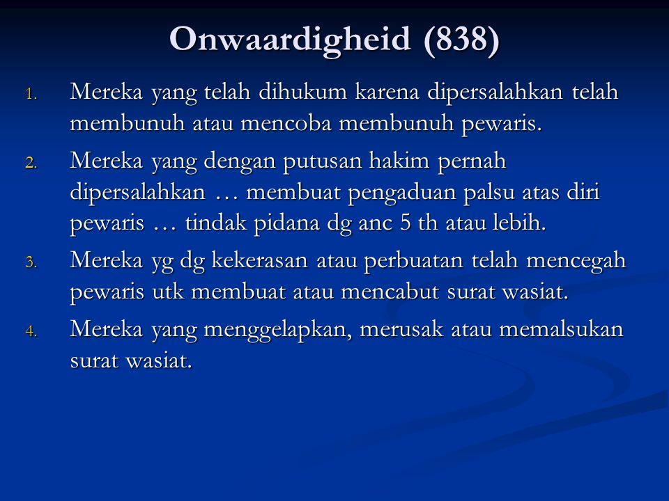 Onwaardigheid (838) Mereka yang telah dihukum karena dipersalahkan telah membunuh atau mencoba membunuh pewaris.