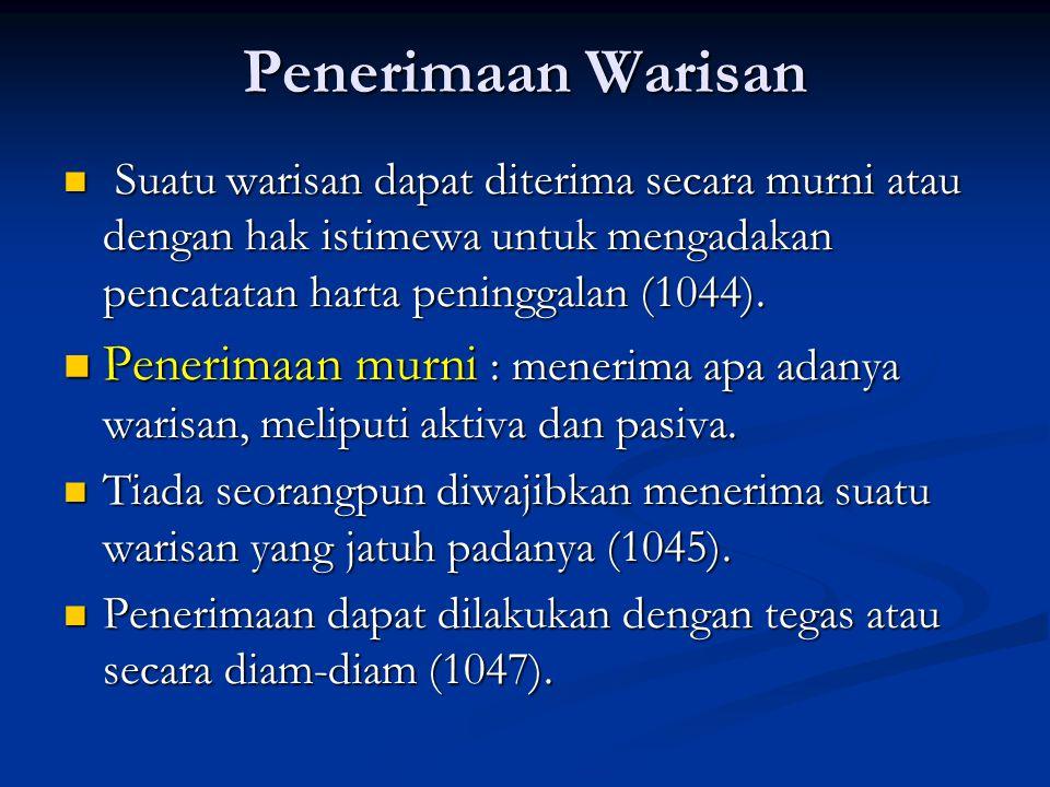 Penerimaan Warisan Suatu warisan dapat diterima secara murni atau dengan hak istimewa untuk mengadakan pencatatan harta peninggalan (1044).