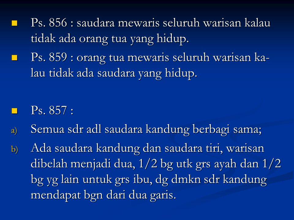Ps. 856 : saudara mewaris seluruh warisan kalau tidak ada orang tua yang hidup.