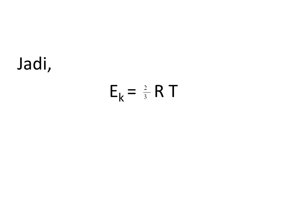Jadi, Ek = R T