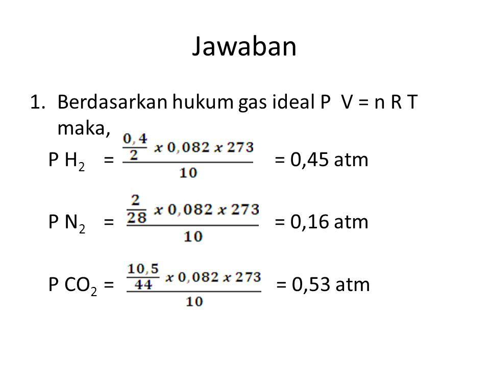 Jawaban Berdasarkan hukum gas ideal P V = n R T maka,