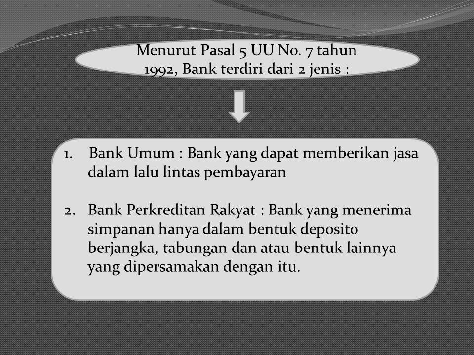 Menurut Pasal 5 UU No. 7 tahun 1992, Bank terdiri dari 2 jenis :