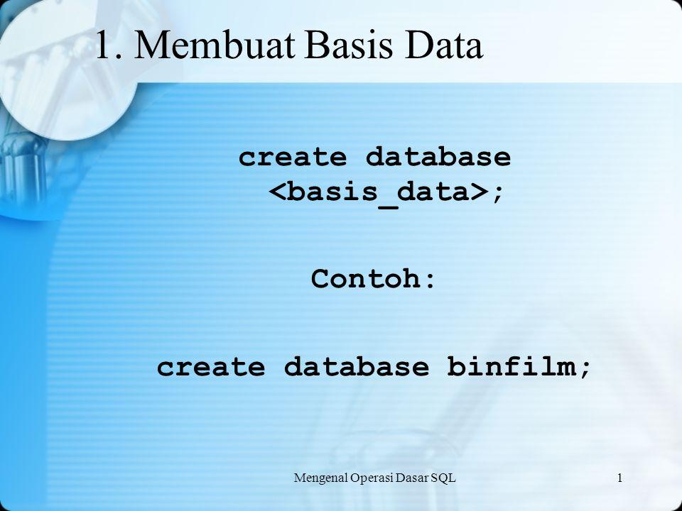 create database <basis_data>; create database binfilm;