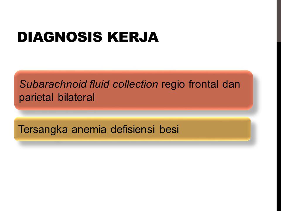 Diagnosis kerja Subarachnoid fluid collection regio frontal dan parietal bilateral.