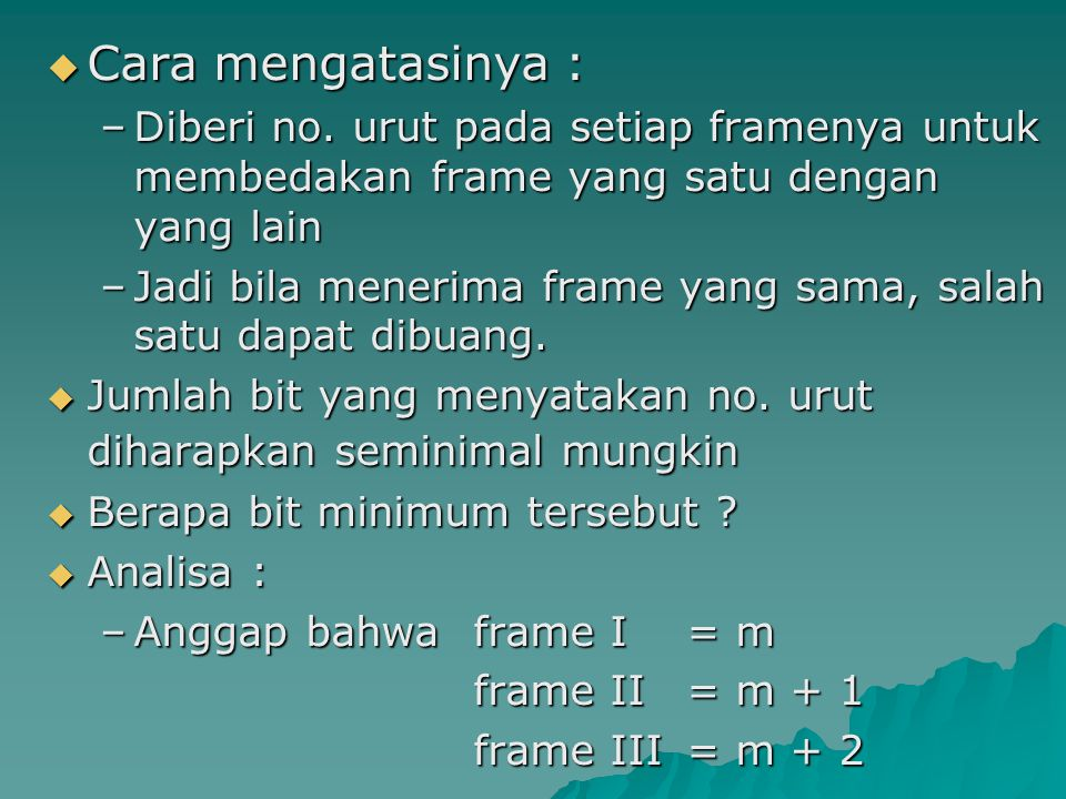 Cara mengatasinya : Diberi no. urut pada setiap framenya untuk membedakan frame yang satu dengan yang lain.