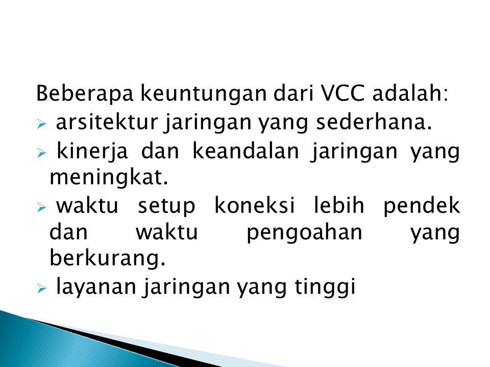 Beberapa keuntungan dari VCC adalah: